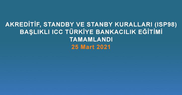 """ICC Türkiye Milli Komitesi Bankacılık Komisyonu tarafından 25 Mart 2021 tarihinde 10.00 – 13.00 saatleri arasında """"Akreditif, Standby Ve Stanby Kuralları (ISP98)"""" başlıklı eğitim gerçekleştirilmiştir."""
